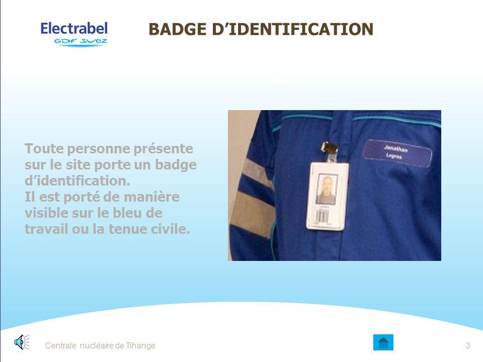 Centrale nucléaire de Tihange3 BADGE D'IDENTIFICATION Toute personne présente sur le site porte un badge d'identification.