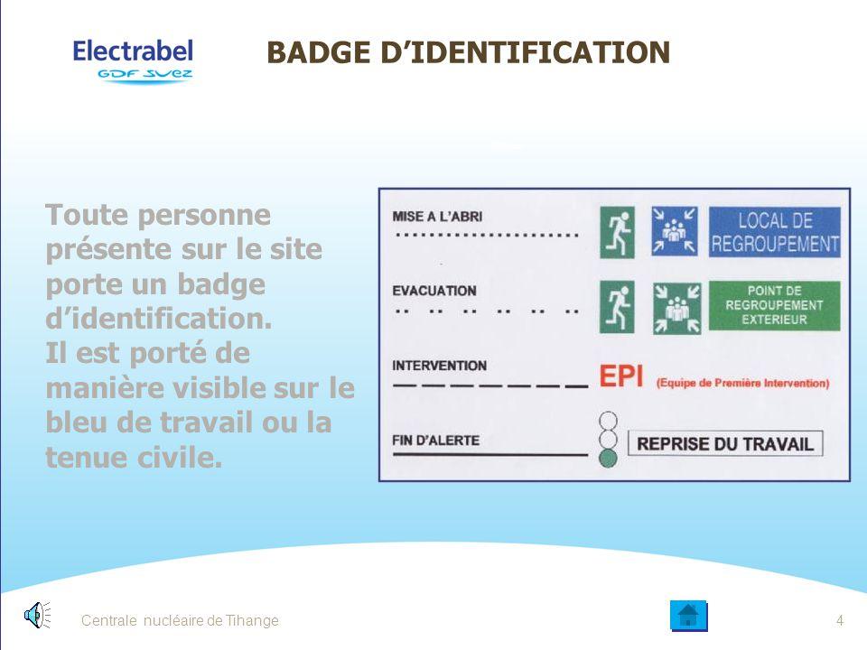 Centrale nucléaire de Tihange3 BADGE D'IDENTIFICATION Toute personne présente sur le site porte un badge d'identification. Il est porté de manière vis