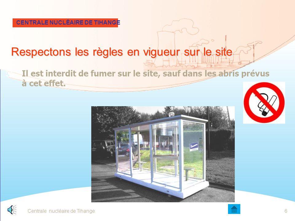 Centrale nucléaire de Tihange6 CENTRALE NUCLÉAIRE DE TIHANGE Il est interdit de fumer sur le site, sauf dans les abris prévus à cet effet.