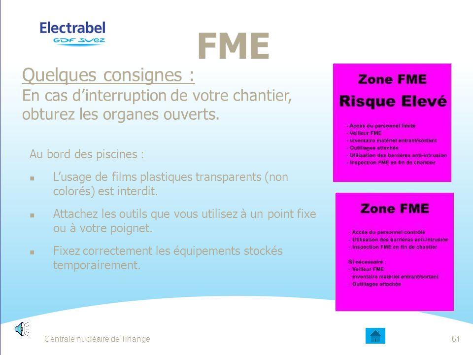 Centrale nucléaire de Tihange60 FME (FOREIGN MATERIEL EXCLUSION) EXCLUSION DU MATÉRIEL ETRANGER Tout ce qui entre doit sortir! Signalez toute anomalie