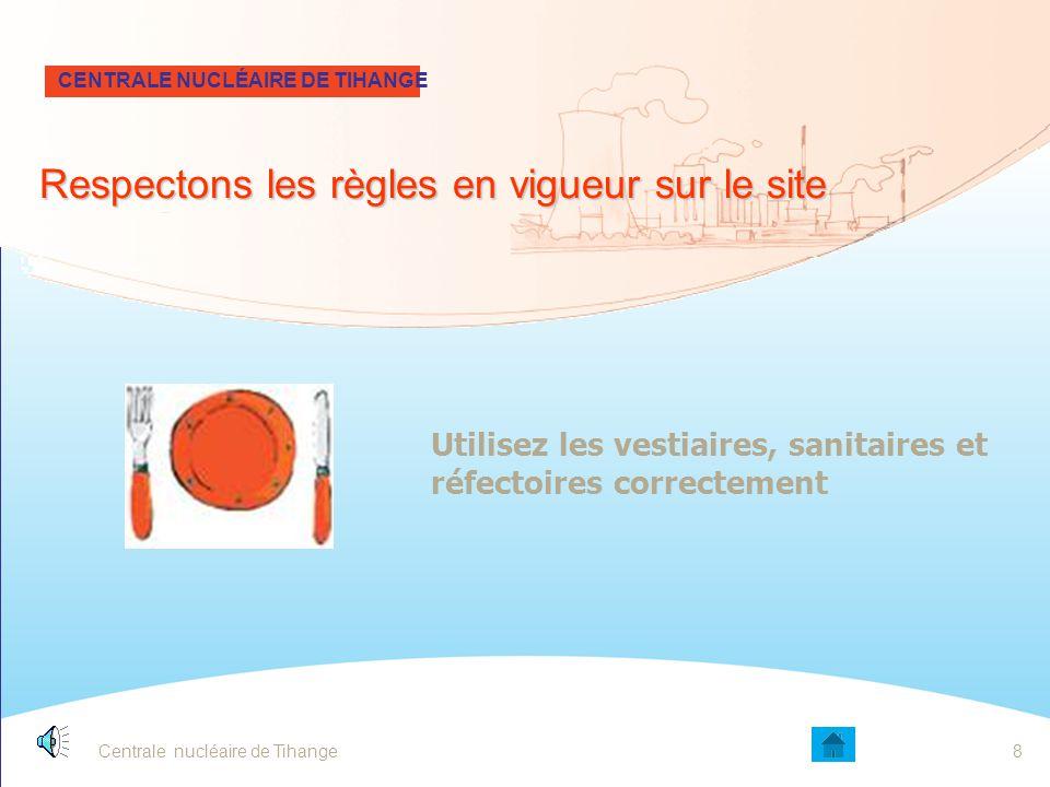 Centrale nucléaire de Tihange8 Utilisez les vestiaires, sanitaires et réfectoires correctement CENTRALE NUCLÉAIRE DE TIHANGE Respectons les règles en vigueur sur le site