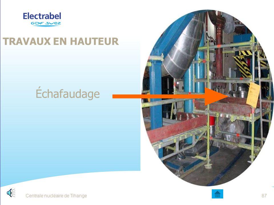 Centrale nucléaire de Tihange86 LES RISQUES LIÉS AUX TRAVAUX EN HAUTEUR Les échelles mobiles, quelques recommandations: Ne jamais utiliser d'échelle : Si un échelon ou un montant est cassé, manquant, mal fixé,...