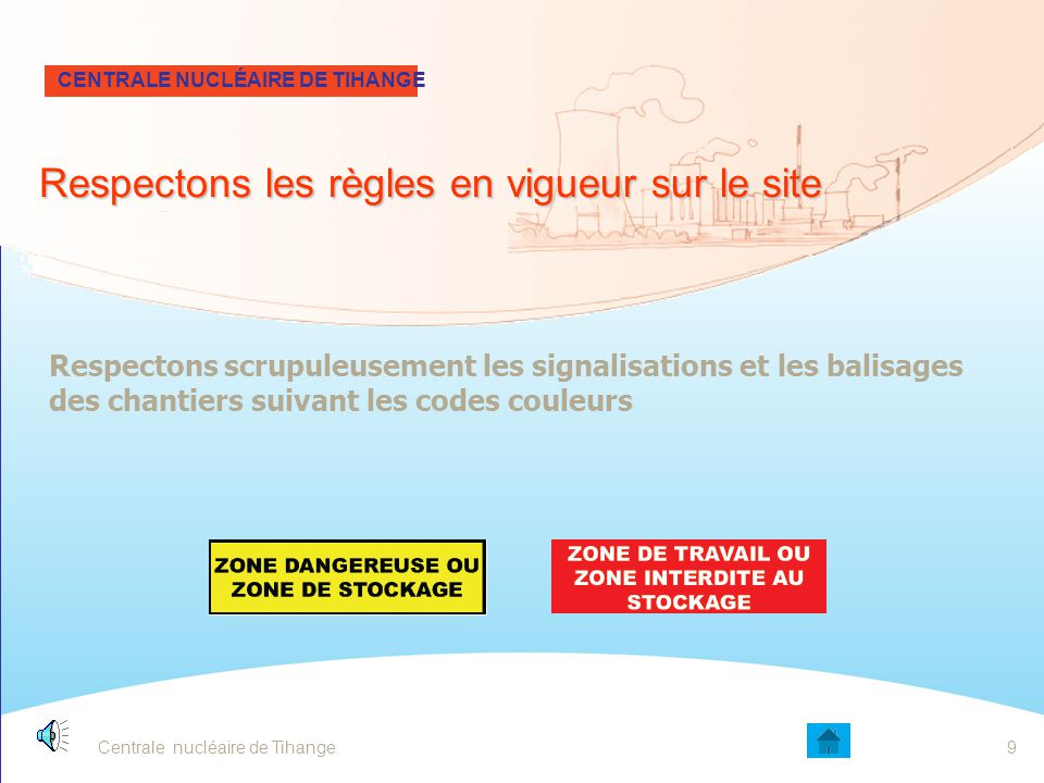 Centrale nucléaire de Tihange9 Respectons scrupuleusement les signalisations et les balisages des chantiers suivant les codes couleurs CENTRALE NUCLÉAIRE DE TIHANGE Respectons les règles en vigueur sur le site