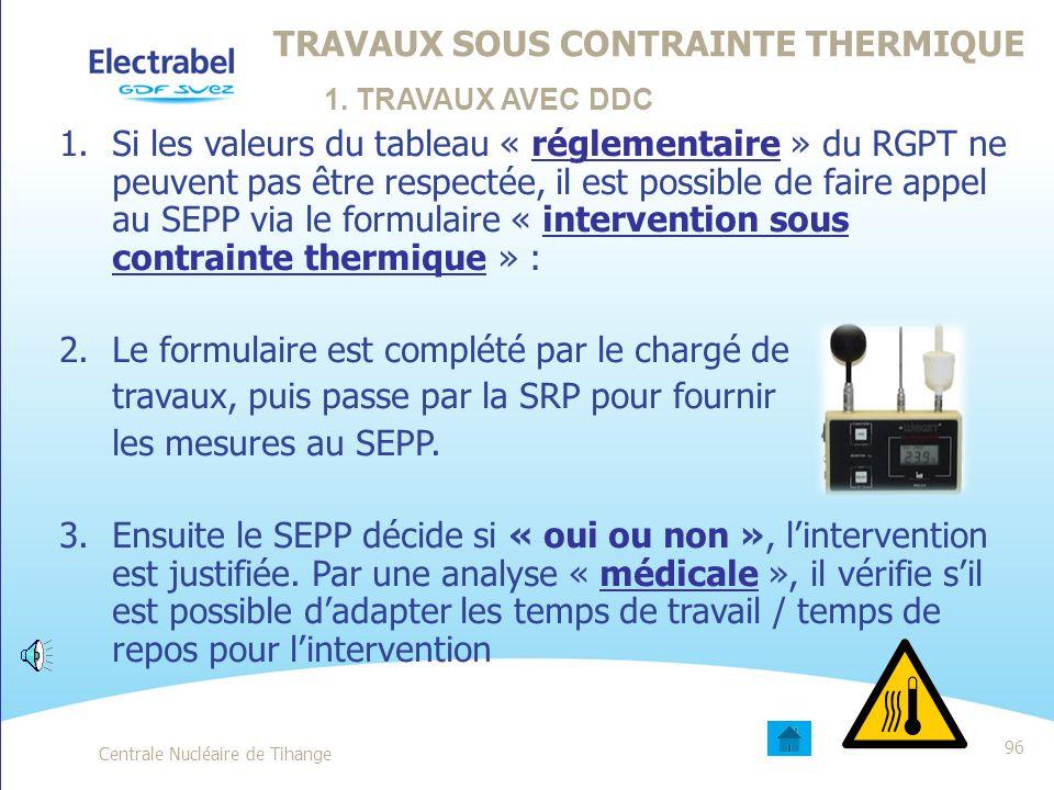 1. TRAVAUX AVEC DDC Centrale Nucléaire de Tihange95 1.Le préparateur coche le risque « Chaleur » dans la DDC (0768) 2.L'agent SRP effectue une mesure