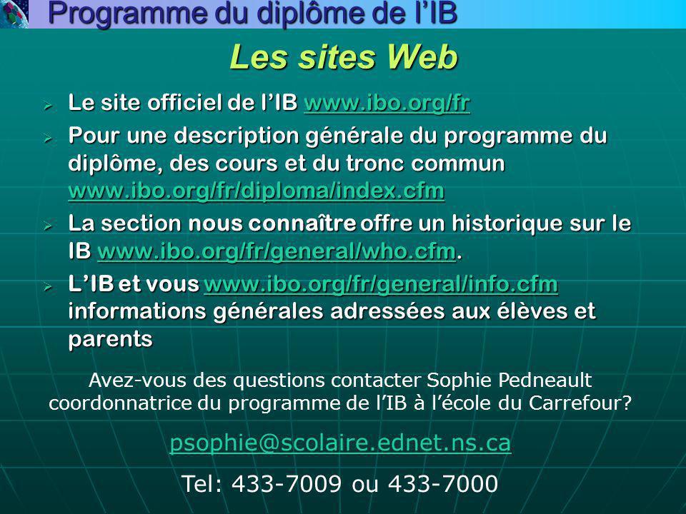 Les sites Web  Le site officiel de l'IB www.ibo.org/fr www.ibo.org/fr  Pour une description générale du programme du diplôme, des cours et du tronc commun www.ibo.org/fr/diploma/index.cfm www.ibo.org/fr/diploma/index.cfm  La section nous connaître offre un historique sur le IB www.ibo.org/fr/general/who.cfm.