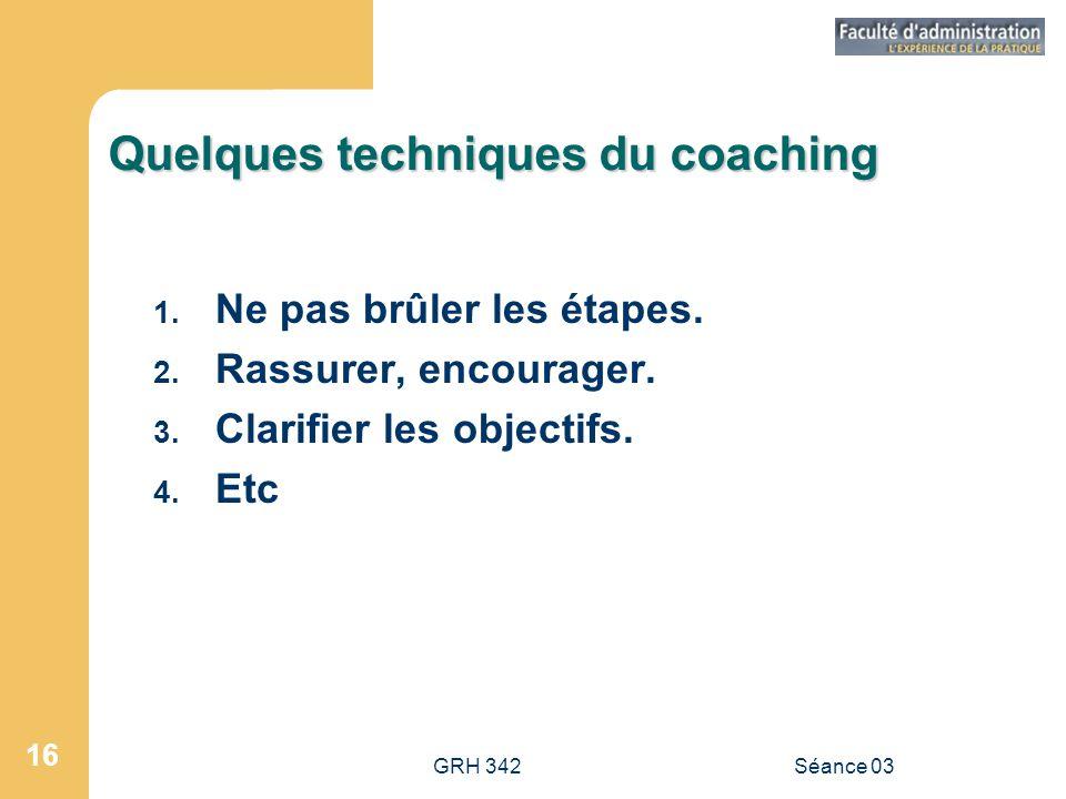 GRH 342Séance 03 16 Quelques techniques du coaching 1.