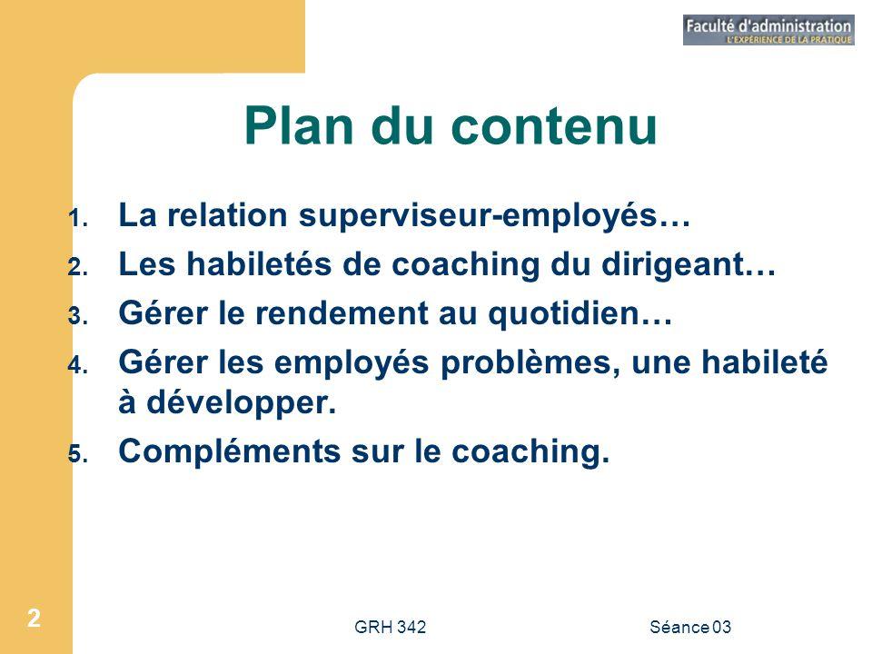 GRH 342Séance 03 2 Plan du contenu 1.La relation superviseur-employés… 2.