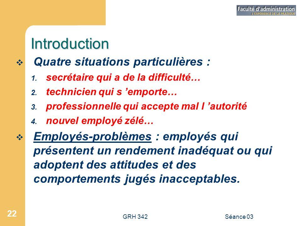 GRH 342Séance 03 22 Introduction  Quatre situations particulières : 1.