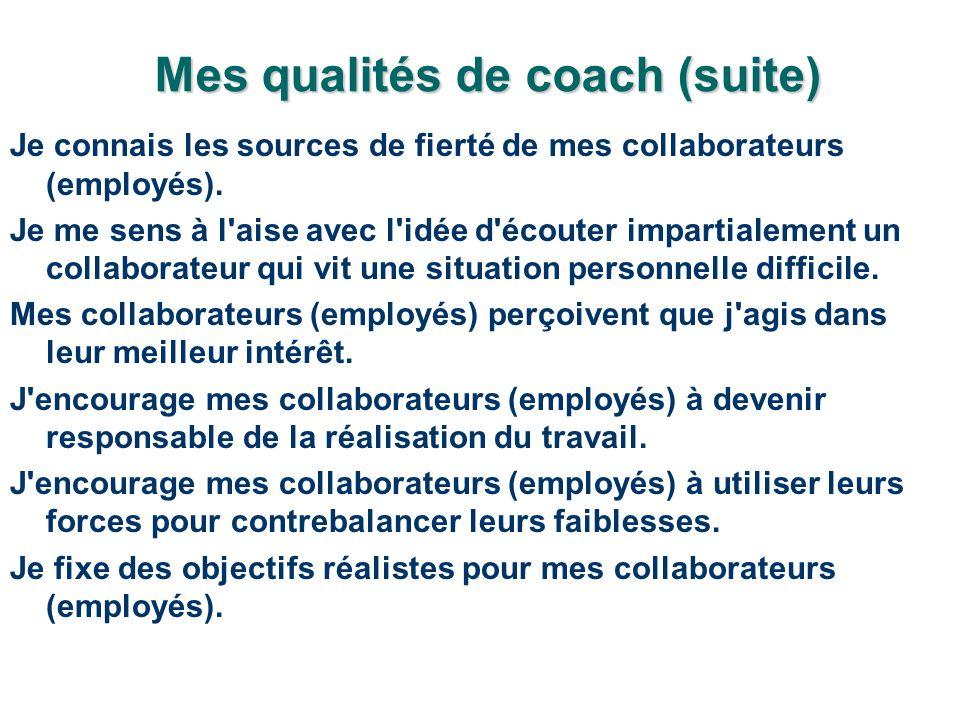 Mes qualités de coach (suite) Je connais les sources de fierté de mes collaborateurs (employés).