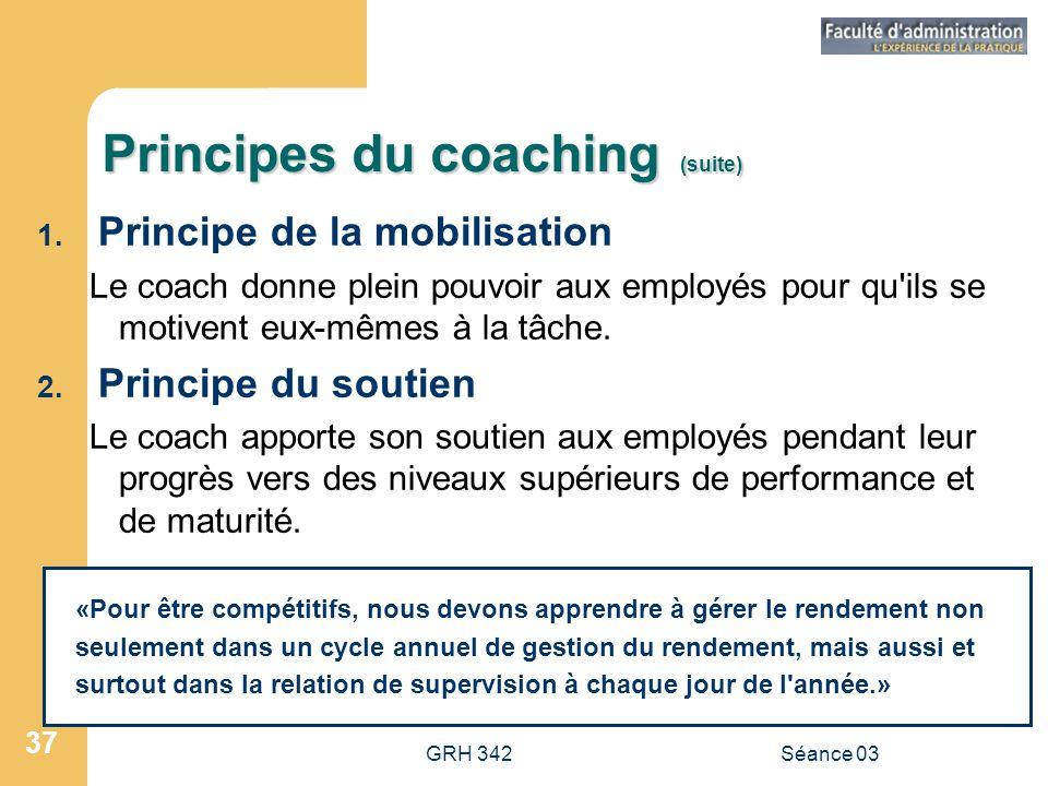 GRH 342Séance 03 37 Principes du coaching (suite) 1.