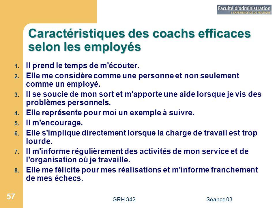 GRH 342Séance 03 57 Caractéristiques des coachs efficaces selon les employés 1.