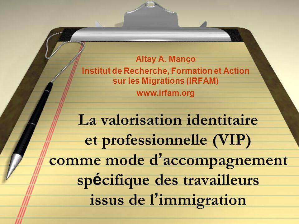 La valorisation identitaire et professionnelle (VIP) comme mode d ' accompagnement sp é cifique des travailleurs issus de l ' immigration Altay A.