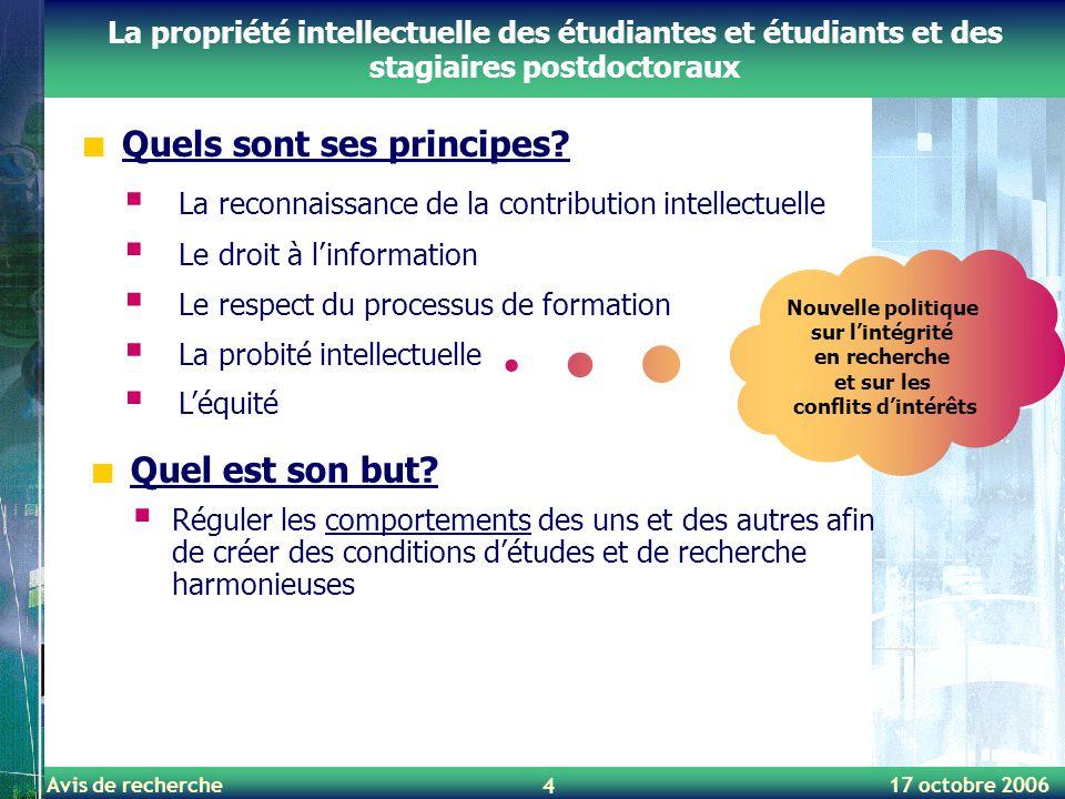 Avis de recherche 17 octobre 2006 4 La propriété intellectuelle des étudiantes et étudiants et des stagiaires postdoctoraux Quels sont ses principes?