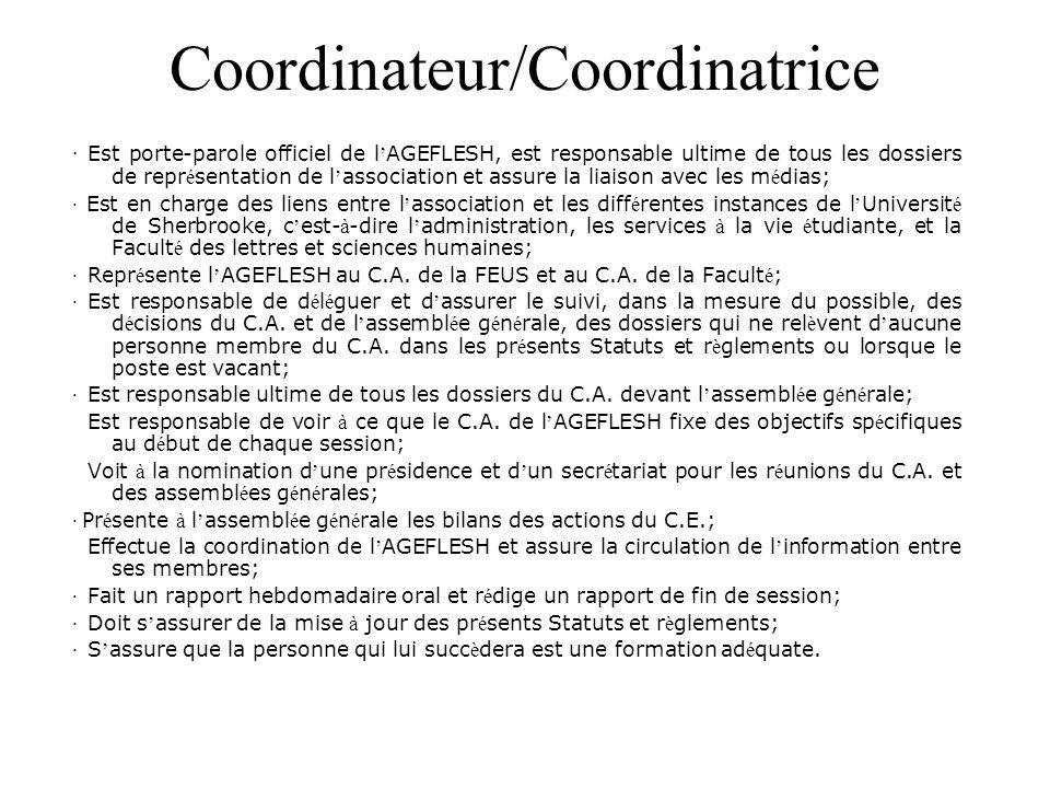 Coordinateur/Coordinatrice · Est porte-parole officiel de l ' AGEFLESH, est responsable ultime de tous les dossiers de repr é sentation de l ' associa