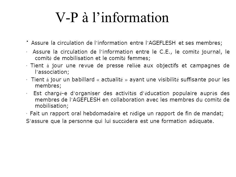 V-P à l'information · Assure la circulation de l ' information entre l ' AGEFLESH et ses membres; · Assure la circulation de l ' information entre le