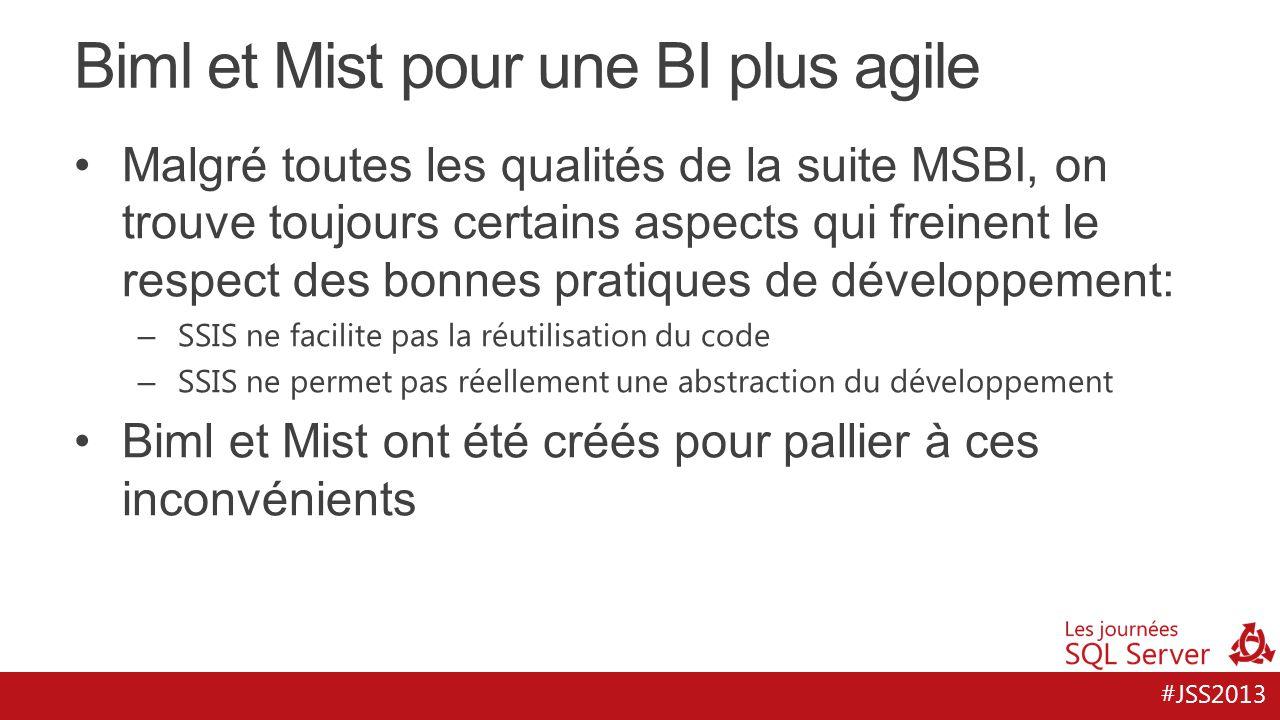 #JSS2013 Biml et Mist pour une BI plus agile Malgré toutes les qualités de la suite MSBI, on trouve toujours certains aspects qui freinent le respect
