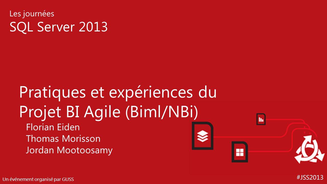#JSS2013 Les journées SQL Server 2013 Un événement organisé par GUSS Pratiques et expériences du Projet BI Agile (Biml/NBi) Florian Eiden Thomas Moris