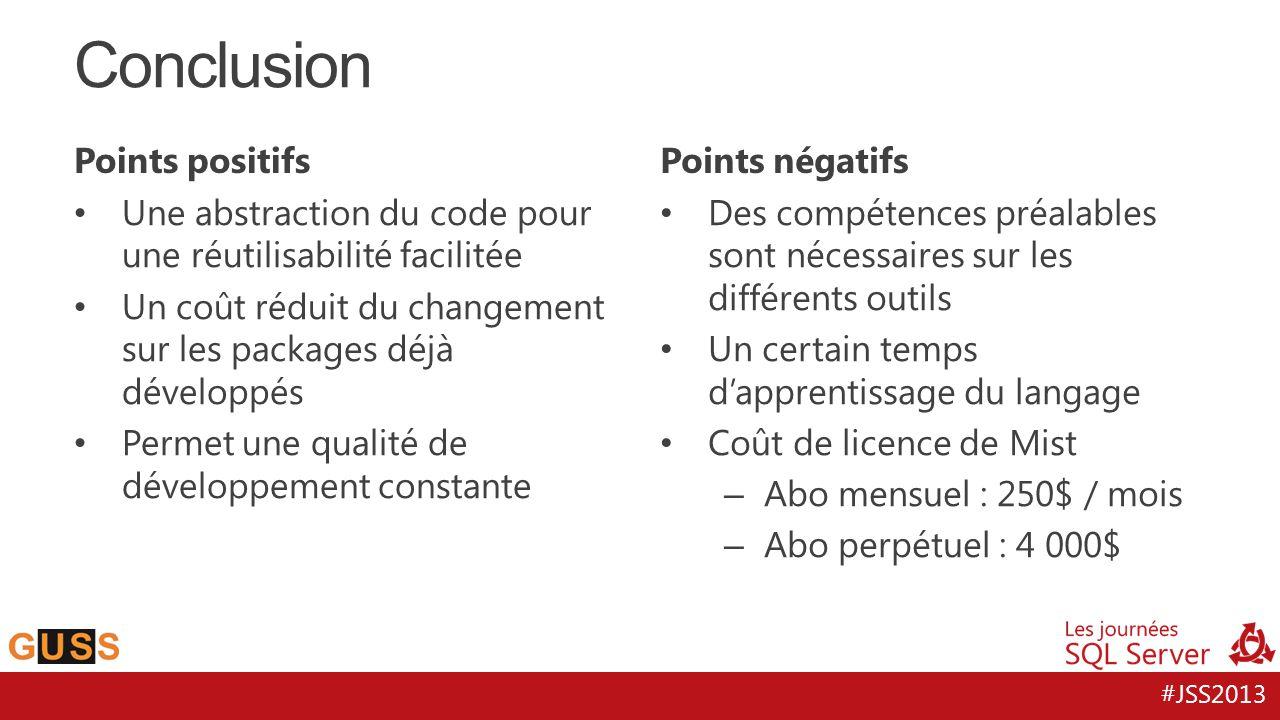 #JSS2013 Points positifs Une abstraction du code pour une réutilisabilité facilitée Un coût réduit du changement sur les packages déjà développés Perm