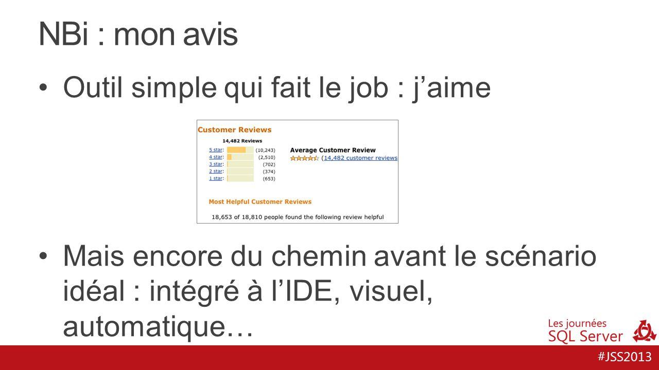 #JSS2013 NBi : mon avis Outil simple qui fait le job : j'aime Mais encore du chemin avant le scénario idéal : intégré à l'IDE, visuel, automatique…