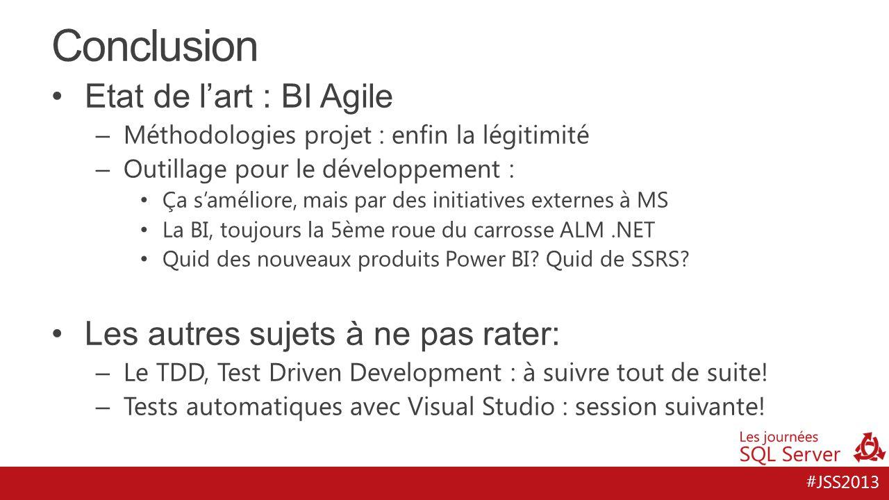 #JSS2013 Conclusion Etat de l'art : BI Agile – Méthodologies projet : enfin la légitimité – Outillage pour le développement : Ça s'améliore, mais par