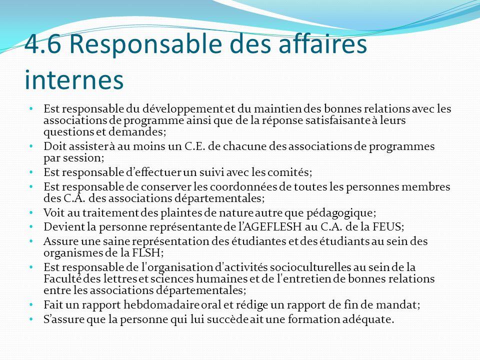 4.6 Responsable des affaires internes Est responsable du développement et du maintien des bonnes relations avec les associations de programme ainsi que de la réponse satisfaisante à leurs questions et demandes; Doit assister à au moins un C.E.