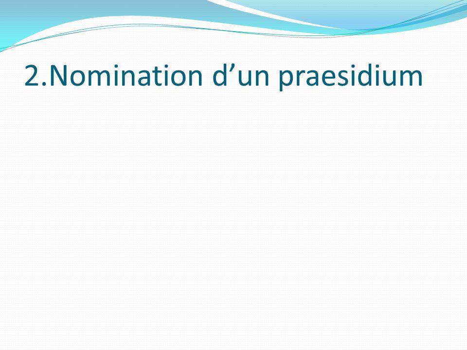 2.Nomination d'un praesidium