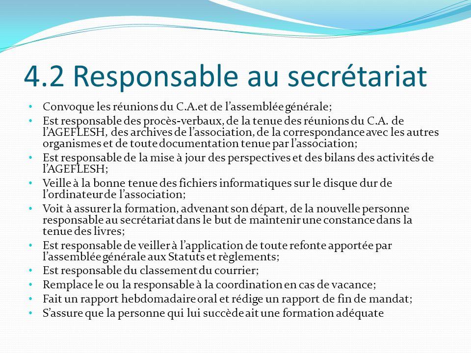 4.2 Responsable au secrétariat Convoque les réunions du C.A.et de l'assemblée générale; Est responsable des procès-verbaux, de la tenue des réunions du C.A.