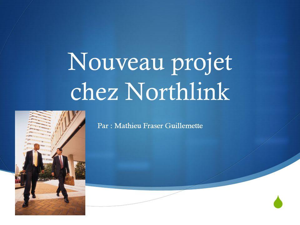  Nouveau projet chez Northlink Par : Mathieu Fraser Guillemette