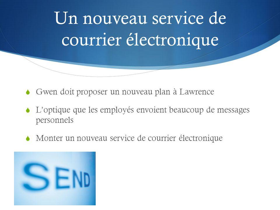 Un nouveau service de courrier électronique  Gwen doit proposer un nouveau plan à Lawrence  L'optique que les employés envoient beaucoup de messages personnels  Monter un nouveau service de courrier électronique