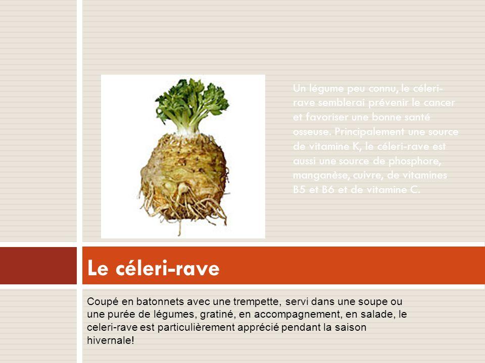 Le céleri-rave Un légume peu connu, le céleri- rave semblerai prévenir le cancer et favoriser une bonne santé osseuse.