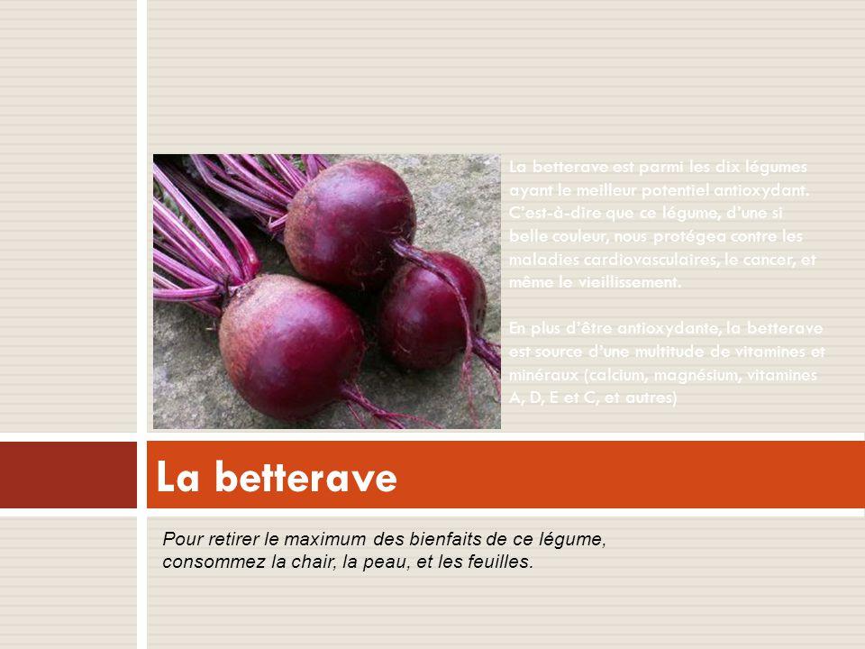 La betterave La betterave est parmi les dix légumes ayant le meilleur potentiel antioxydant.