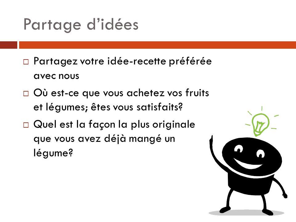 Partage d'idées  Partagez votre idée-recette préférée avec nous  Où est-ce que vous achetez vos fruits et légumes; êtes vous satisfaits.