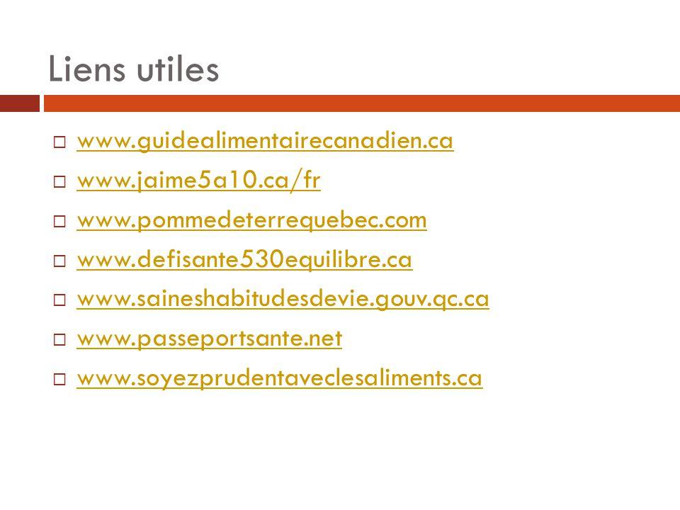 Liens utiles  www.guidealimentairecanadien.ca www.guidealimentairecanadien.ca  www.jaime5a10.ca/fr www.jaime5a10.ca/fr  www.pommedeterrequebec.com www.pommedeterrequebec.com  www.defisante530equilibre.ca www.defisante530equilibre.ca  www.saineshabitudesdevie.gouv.qc.ca www.saineshabitudesdevie.gouv.qc.ca  www.passeportsante.net www.passeportsante.net  www.soyezprudentaveclesaliments.ca www.soyezprudentaveclesaliments.ca