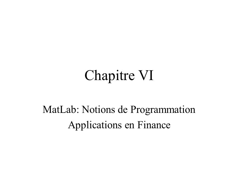 Chapitre VI MatLab: Notions de Programmation Applications en Finance