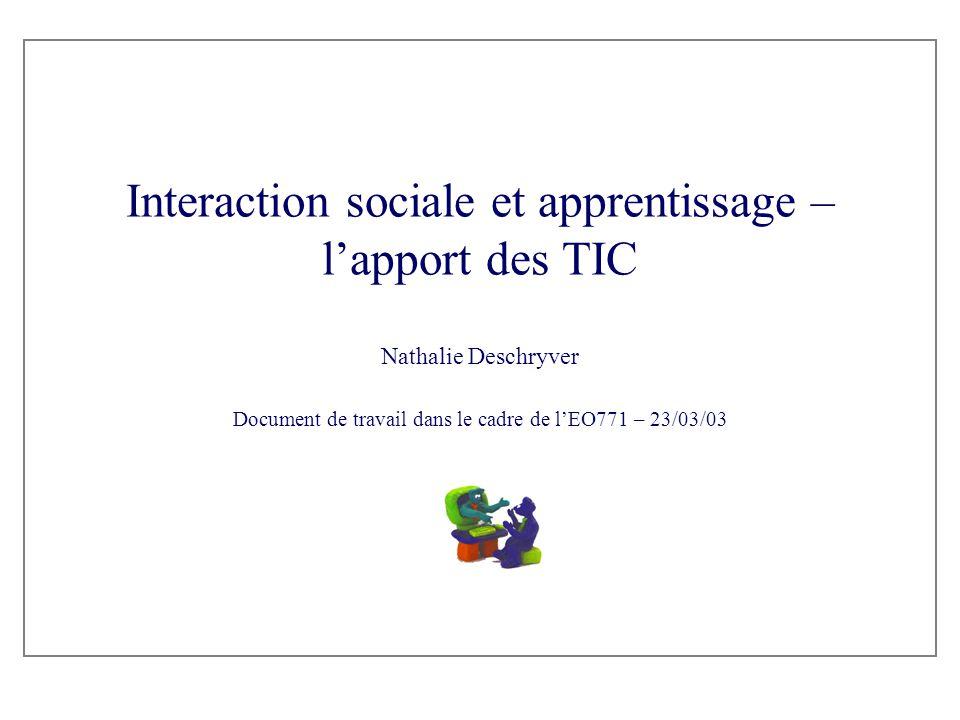 Interaction sociale et apprentissage – l'apport des TIC Nathalie Deschryver Document de travail dans le cadre de l'EO771 – 23/03/03