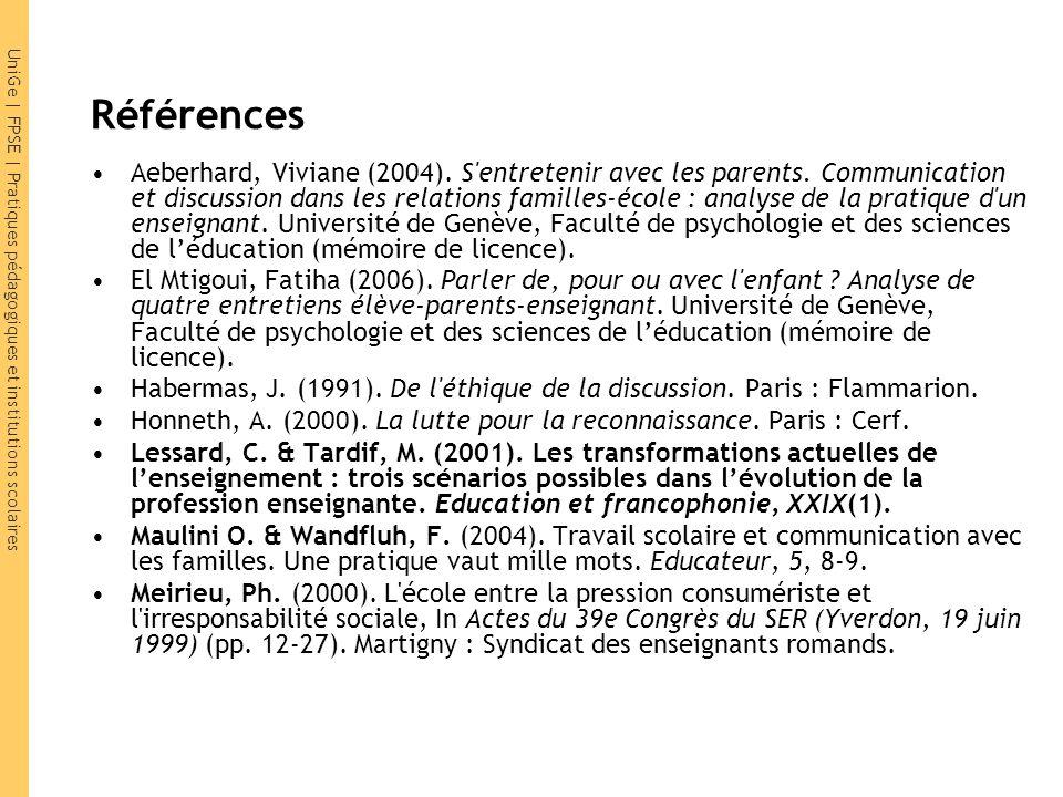 UniGe | FPSE | Pratiques pédagogiques et institutions scolaires Références Aeberhard, Viviane (2004). S'entretenir avec les parents. Communication et