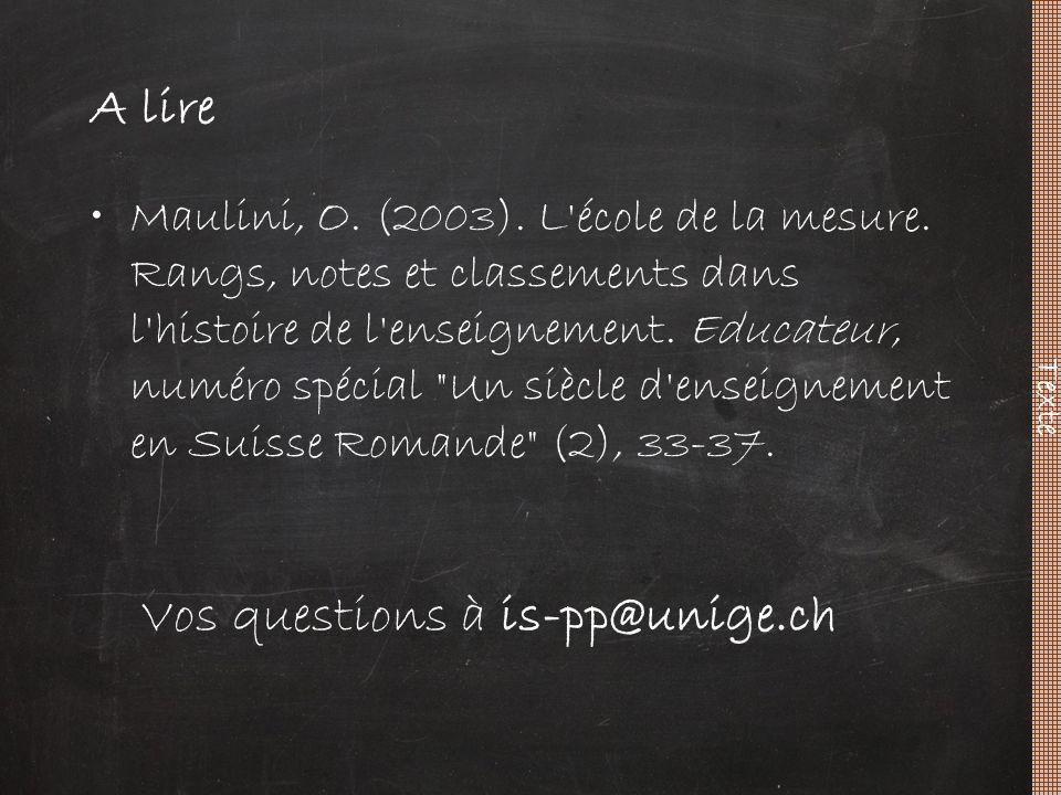 A lire Maulini, O. (2003). L'école de la mesure. Rangs, notes et classements dans l'histoire de l'enseignement. Educateur, numéro spécial