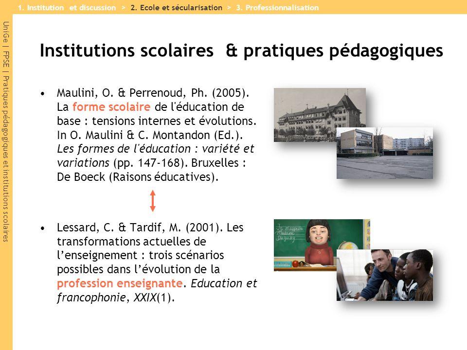 UniGe | FPSE | Pratiques pédagogiques et institutions scolaires Maulini, O. & Perrenoud, Ph. (2005). La forme scolaire de l'éducation de base : tensio