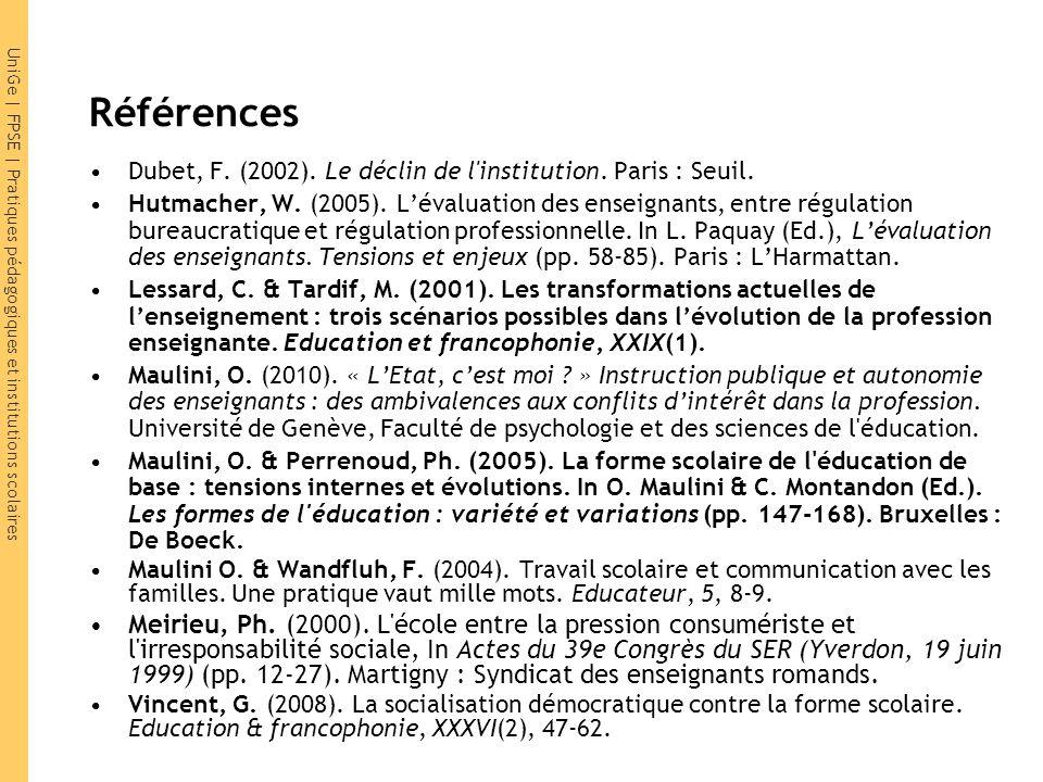 UniGe | FPSE | Pratiques pédagogiques et institutions scolaires Références Dubet, F. (2002). Le déclin de l'institution. Paris : Seuil. Hutmacher, W.