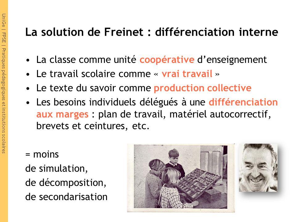 UniGe | FPSE | Pratiques pédagogiques et institutions scolaires La solution de Freinet : différenciation interne La classe comme unité coopérative d'e