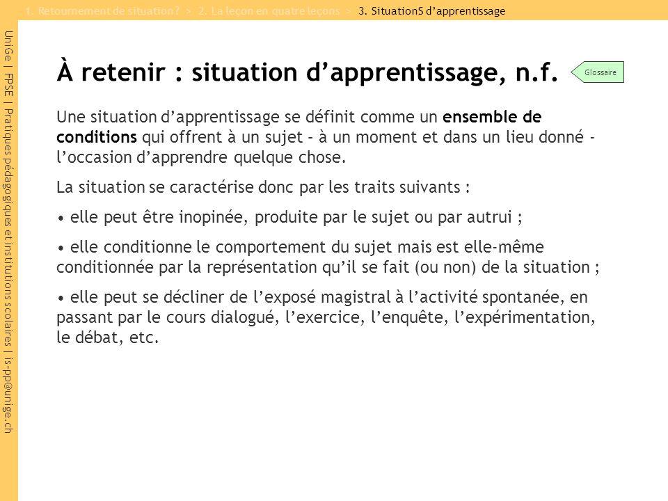 UniGe | FPSE | Pratiques pédagogiques et institutions scolaires | is-pp@unige.ch À retenir : situation d'apprentissage, n.f.