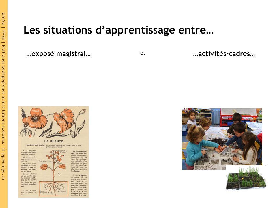 UniGe | FPSE | Pratiques pédagogiques et institutions scolaires | is-pp@unige.ch Les situations d'apprentissage entre… …exposé magistral… et …activités-cadres…