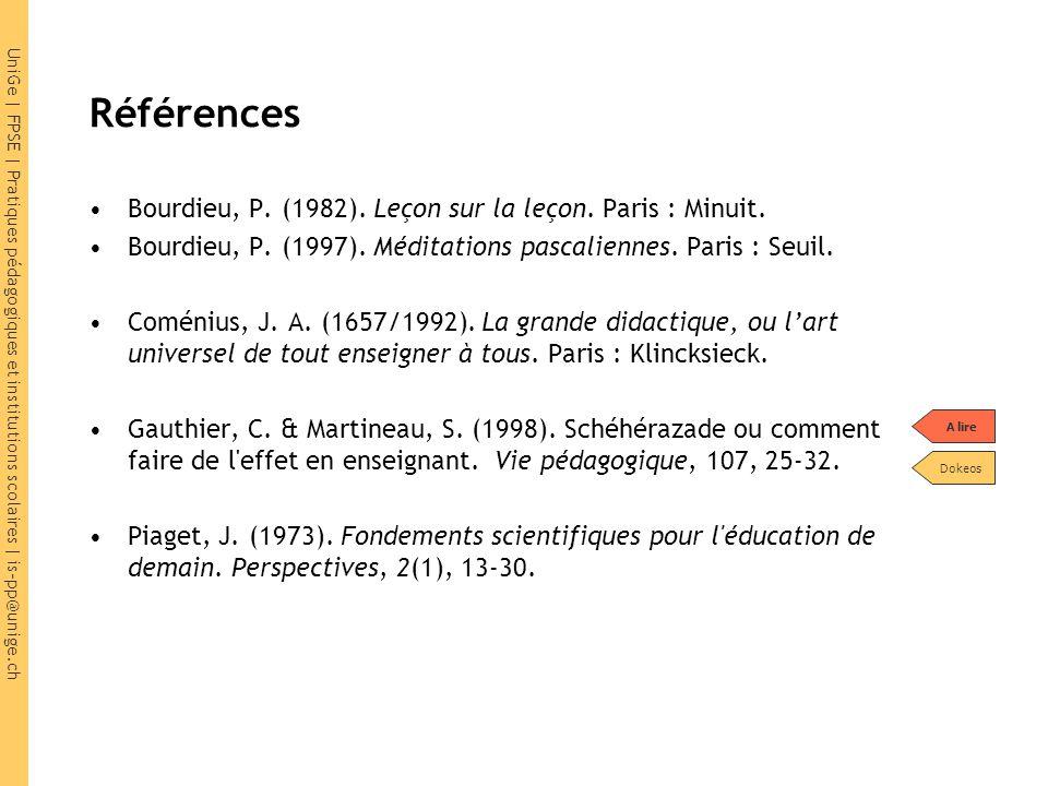 UniGe | FPSE | Pratiques pédagogiques et institutions scolaires | is-pp@unige.ch Références Bourdieu, P. (1982). Leçon sur la leçon. Paris : Minuit. B