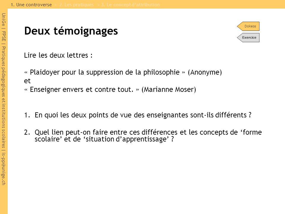 UniGe | FPSE | Pratiques pédagogiques et institutions scolaires | is-pp@unige.ch Deux témoignages Lire les deux lettres : « Plaidoyer pour la suppression de la philosophie » (Anonyme) et « Enseigner envers et contre tout.