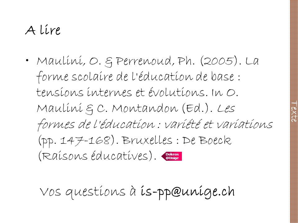 A lire Maulini, O. & Perrenoud, Ph. (2005). La forme scolaire de l'éducation de base : tensions internes et évolutions. In O. Maulini & C. Montandon (