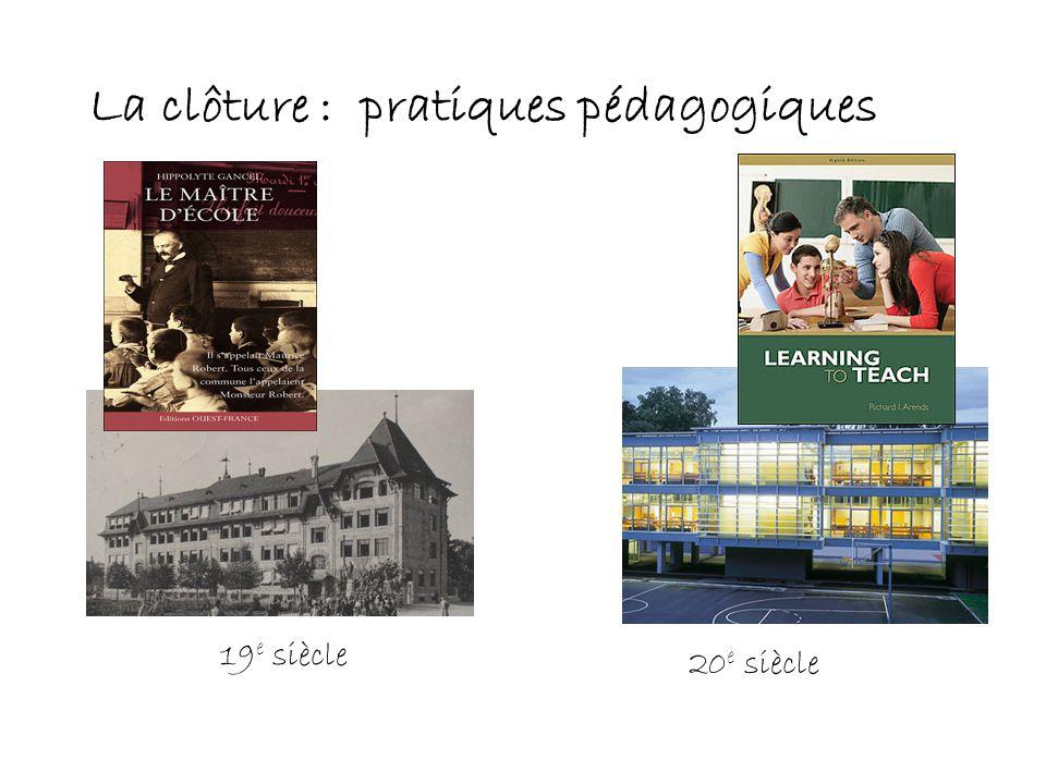 La clôture : pratiques pédagogiques 19 e siècle 20 e siècle