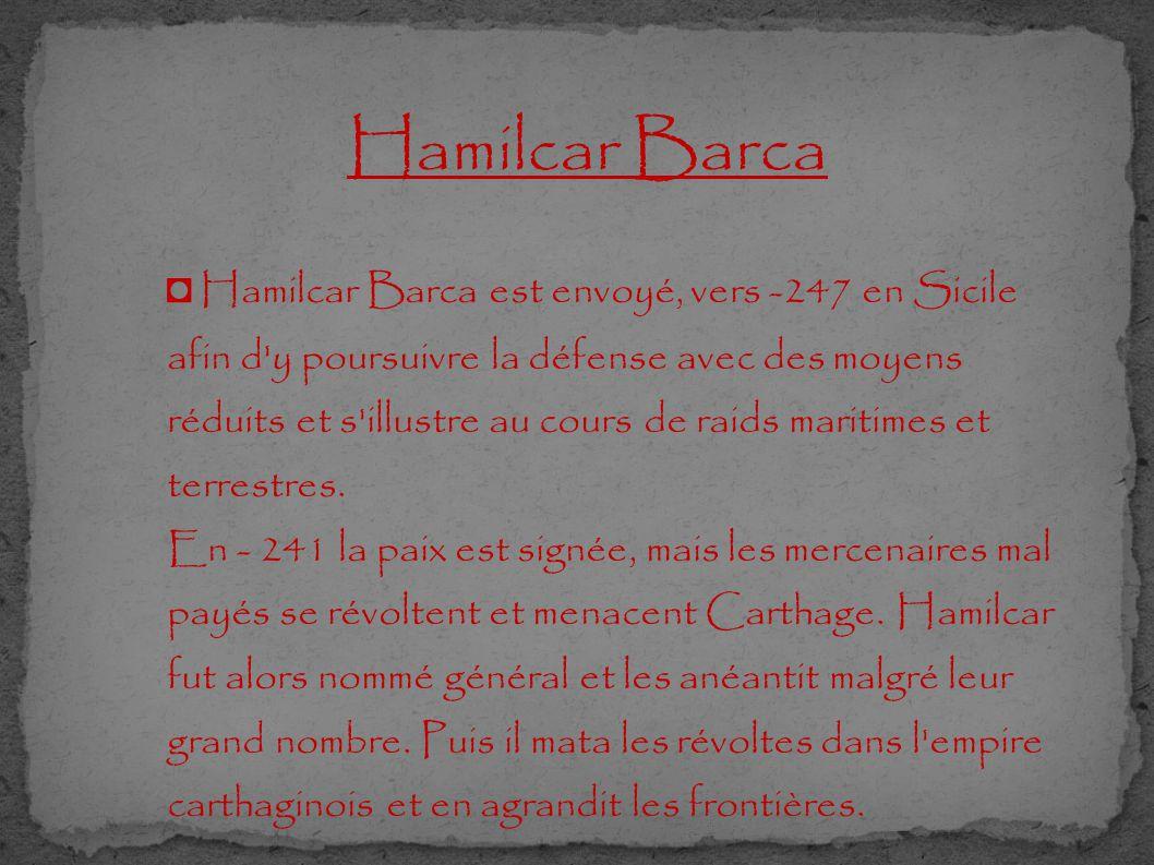 Hamilcar Barca ◘ Hamilcar Barca est envoyé, vers -247 en Sicile afin d'y poursuivre la défense avec des moyens réduits et s'illustre au cours de raids