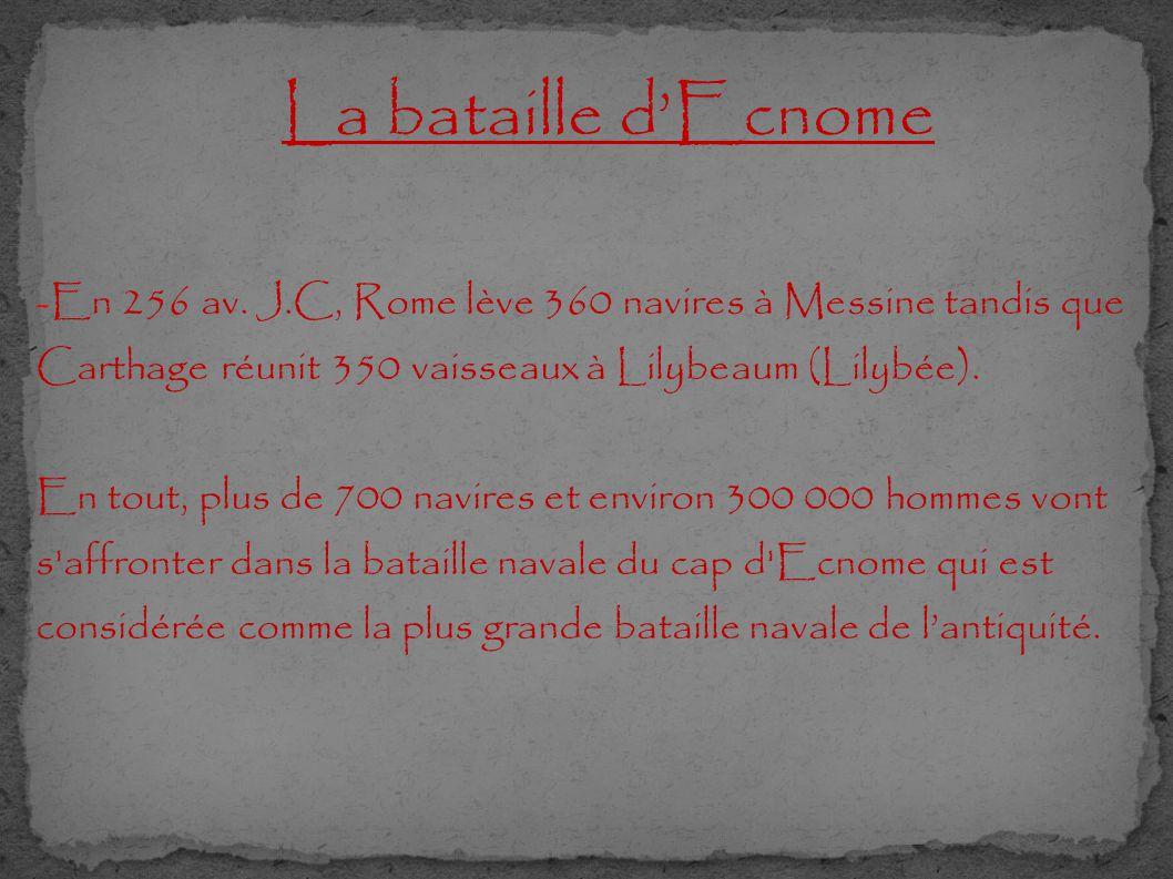 La bataille d'Ecnome -En 256 av. J.C, Rome lève 360 navires à Messine tandis que Carthage réunit 350 vaisseaux à Lilybeaum (Lilybée). En tout, plus de