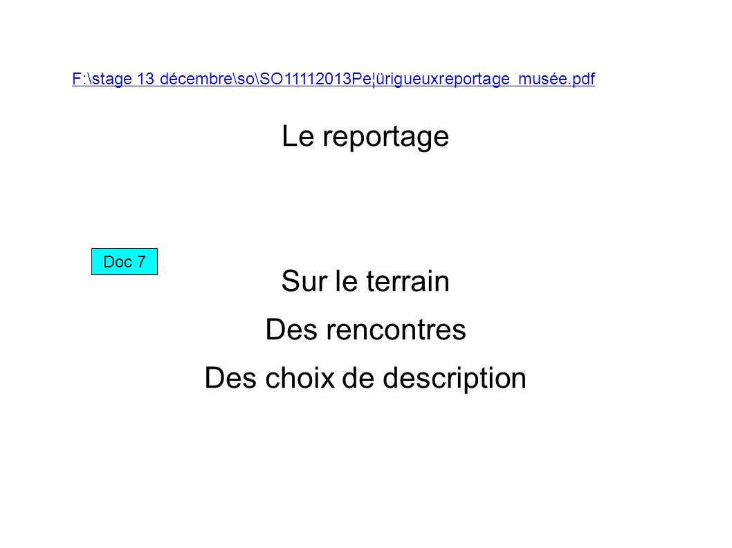 Le reportage Sur le terrain Des rencontres Des choix de description F:\stage 13 décembre\so\SO11112013Pe¦ürigueuxreportage musée.pdf Doc 7