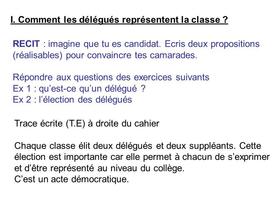 I.Comment les délégués représentent la classe . RECIT : imagine que tu es candidat.